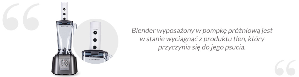 Blender wyposażony w pompkę próżniową jest w stanie wyciągnąć z produktu tlen, który przyczynia się do jego psucia.