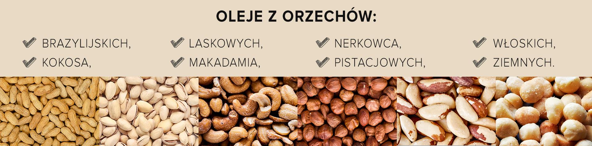 Oleje z orzechów brazylijskich, kokosa, laskowych, makadamia, nerkowca, pistacjowych, włoskich, ziemnych.style=